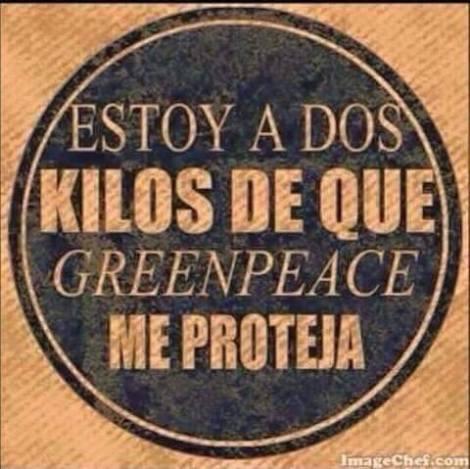 esoy a dos kilos que greenpeace me protega top humor yecla ofertas